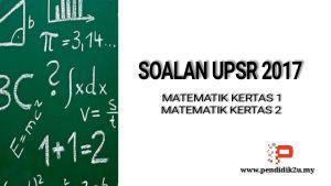 Latihan Matematik Tahun 4 Bernilai soalan Upsr 2017 Matematik Kertas 1 Dan 2 Pendidik2u