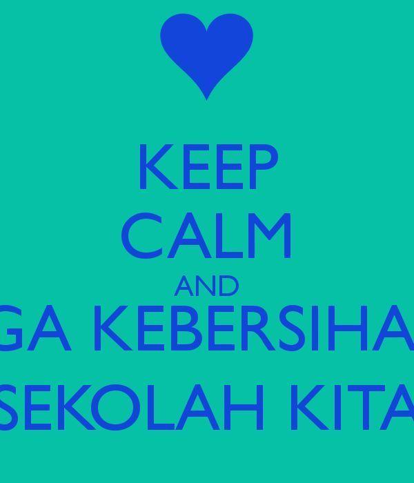keep calm and jaga kebersihan sekolah kita