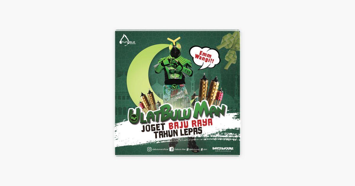 joget baju raya tahun lepas single by ulat bulu man on apple music